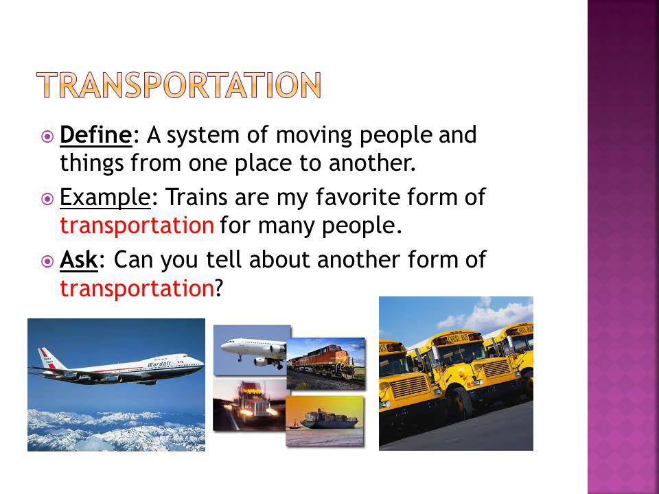 transportation Define: A system of moving people and things from one place to another.
