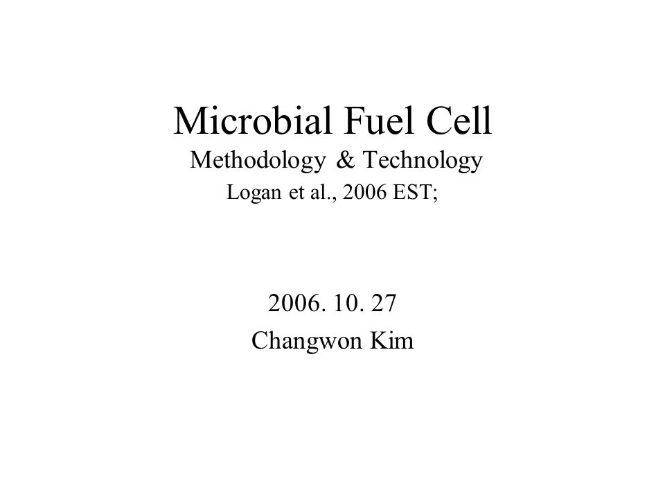 Microbial Fuel Cell Methodology & Technology Logan et al., 2006 EST;