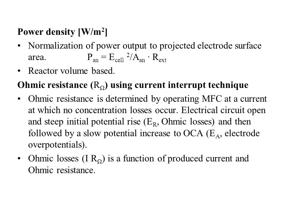 Power density [W/m2] Normalization of power output to projected electrode surface area. Pan = Ecell 2/Aan · Rext.
