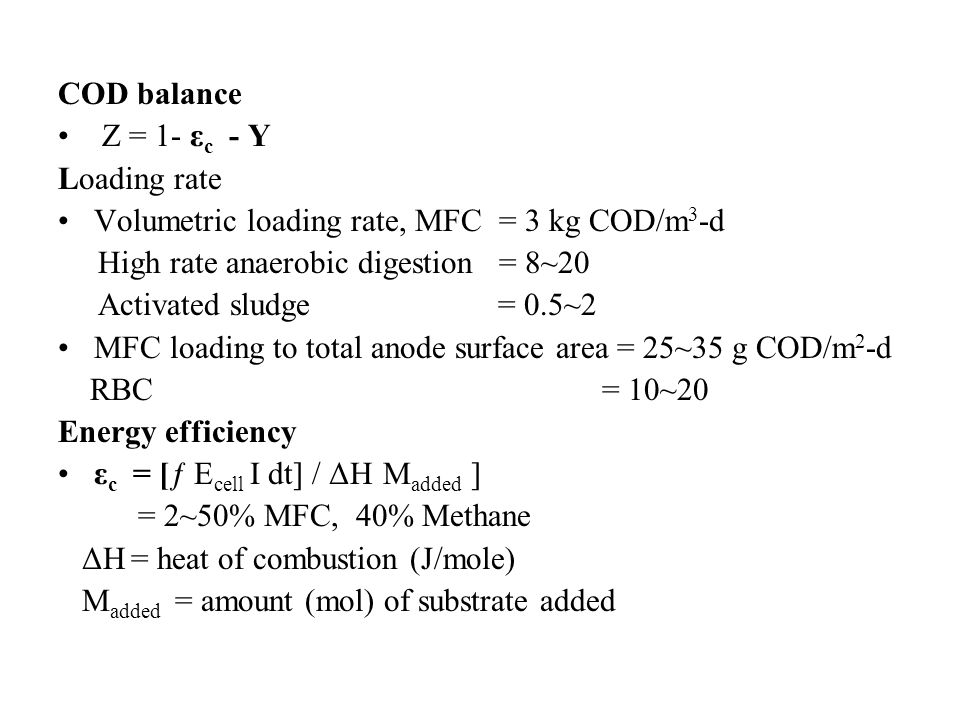COD balance Ζ = 1- εc - Y. Loading rate. Volumetric loading rate, MFC = 3 kg COD/m3-d. High rate anaerobic digestion = 8~20.