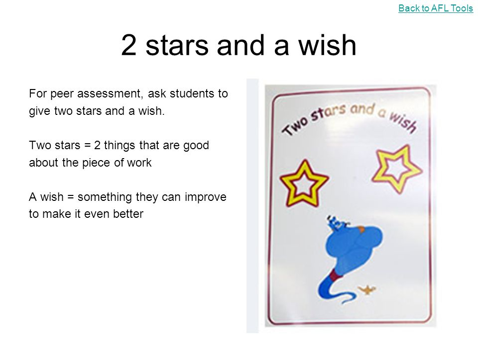 2 stars and a wish For peer assessment, ask students to