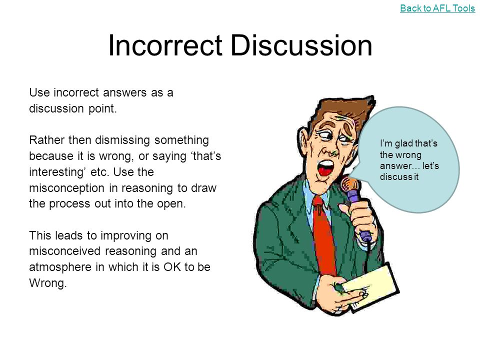 Incorrect Discussion Use incorrect answers as a discussion point.