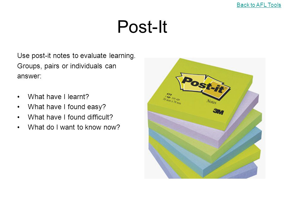 Post-It Use post-it notes to evaluate learning.