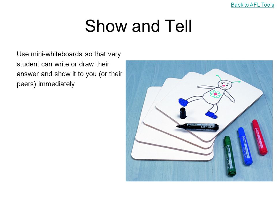 Show and Tell Use mini-whiteboards so that very