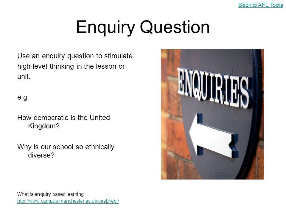 Enquiry Question Use an enquiry question to stimulate