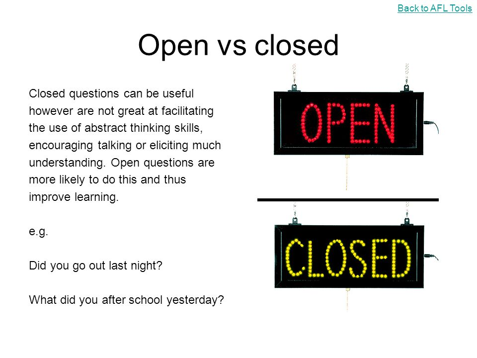 Open vs closed Closed questions can be useful