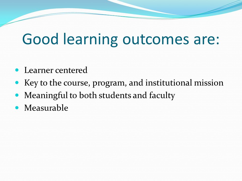 Good learning outcomes are: