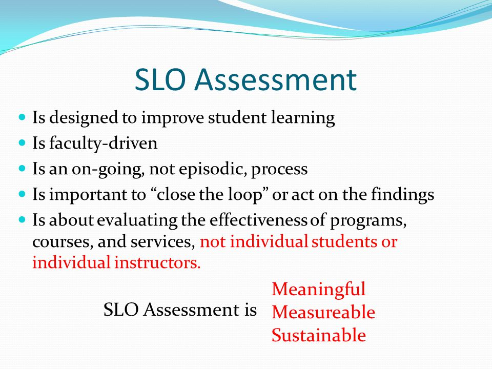 SLO Assessment Meaningful Measureable SLO Assessment is Sustainable