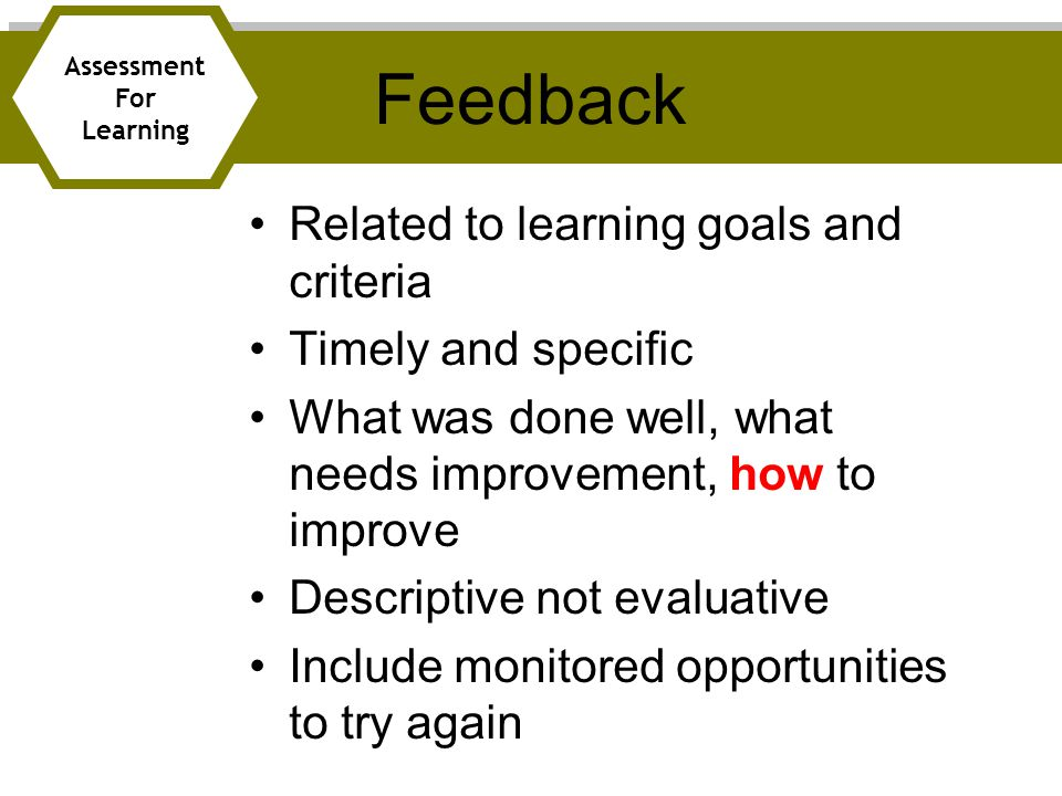 Feedback Related to learning goals and criteria Timely and specific