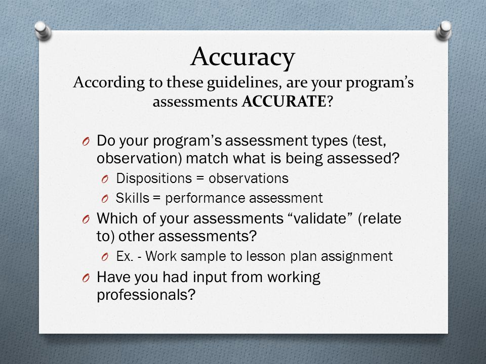 Accuracy According to these guidelines, are your program's assessments ACCURATE