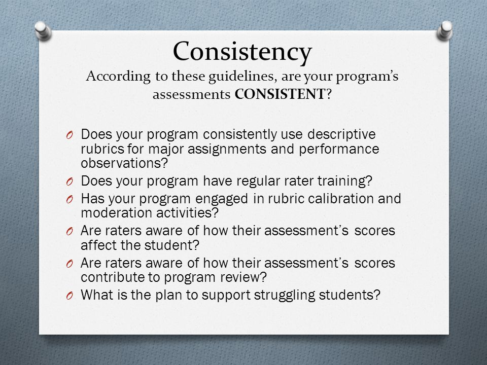 Consistency According to these guidelines, are your program's assessments CONSISTENT