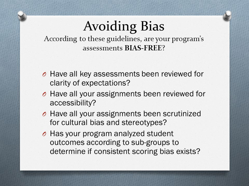Avoiding Bias According to these guidelines, are your program's assessments BIAS-FREE