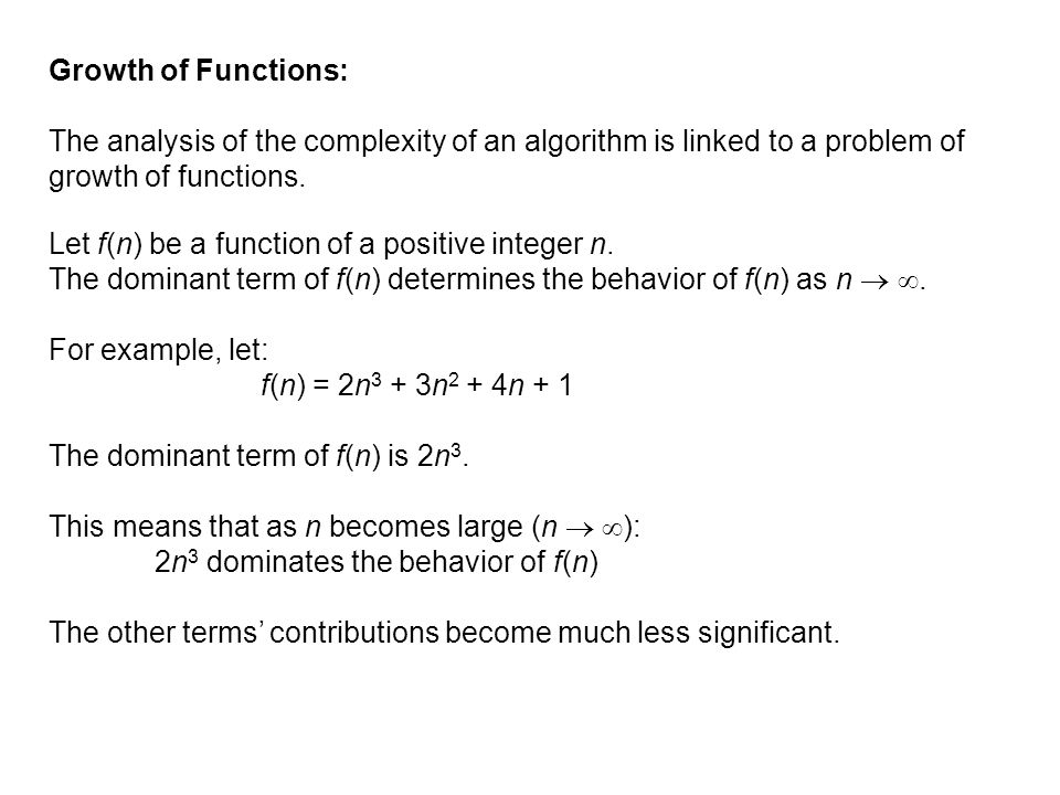 Growth of Functions: The analysis of the complexity of an algorithm is linked to a problem of growth of functions.