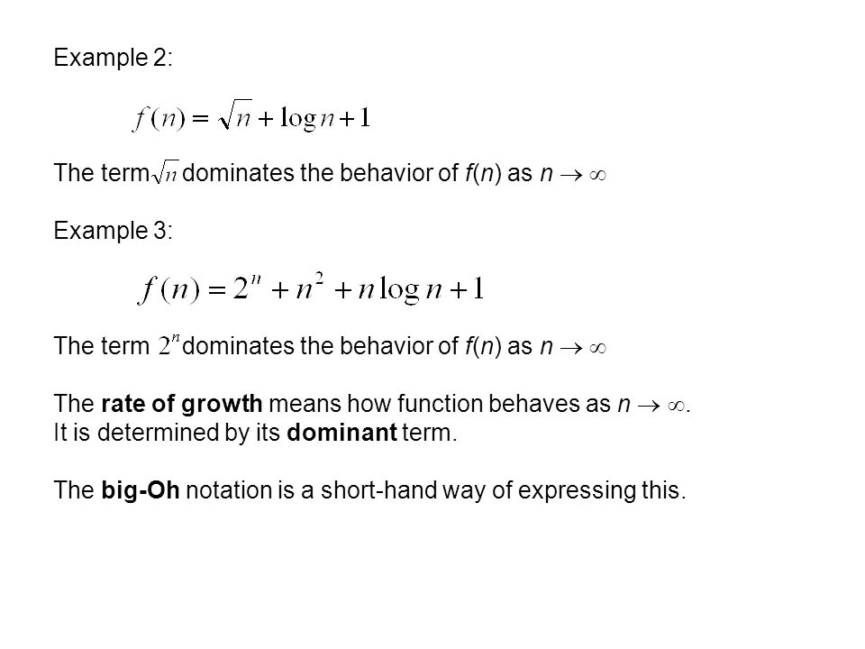 Example 2: The term dominates the behavior of f(n) as n   Example 3: The rate of growth means how function behaves as n  .
