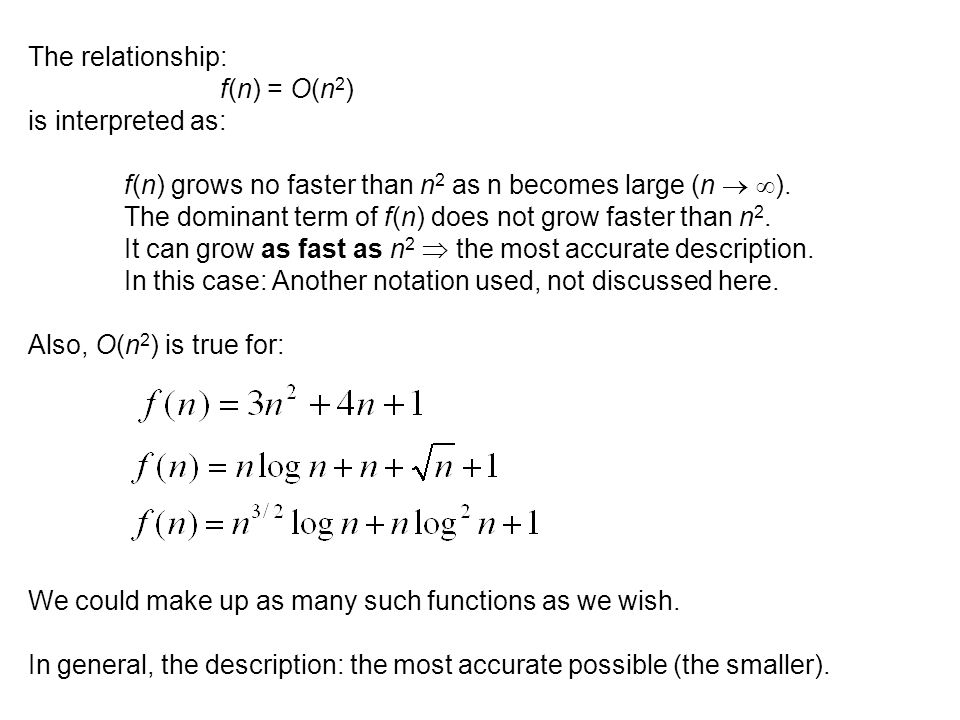 The relationship: f(n) = O(n2) is interpreted as: f(n) grows no faster than n2 as n becomes large (n  ).