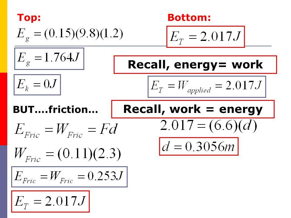 Recall, energy= work Recall, work = energy