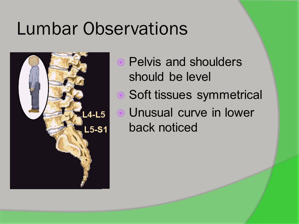 Lumbar Observations Pelvis and shoulders should be level