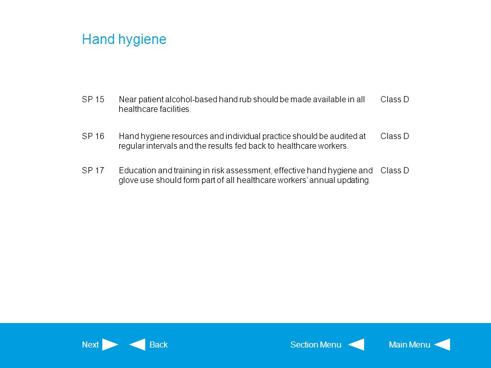 Hand hygiene SP 15. Near patient alcohol-based hand rub should be made available in all healthcare facilities.