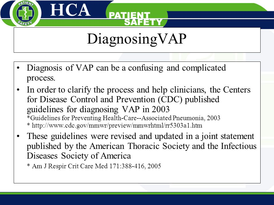 DiagnosingVAP Diagnosis of VAP can be a confusing and complicated process.