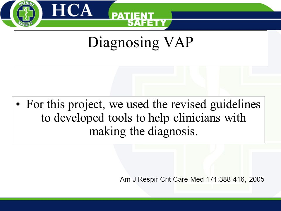 Diagnosing VAP For this project, we used the revised guidelines to developed tools to help clinicians with making the diagnosis.