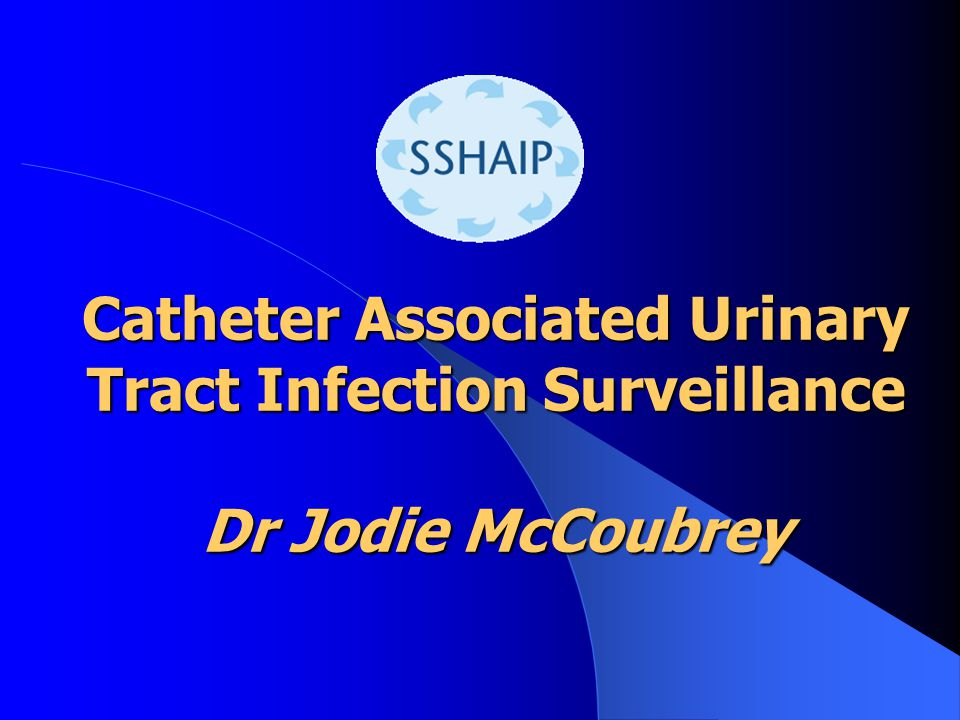 Catheter Associated Urinary Tract Infection Surveillance Dr Jodie McCoubrey