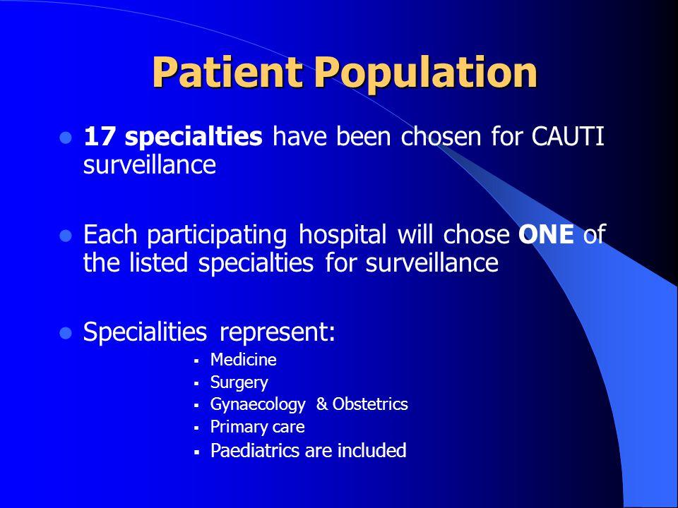 Patient Population 17 specialties have been chosen for CAUTI surveillance.