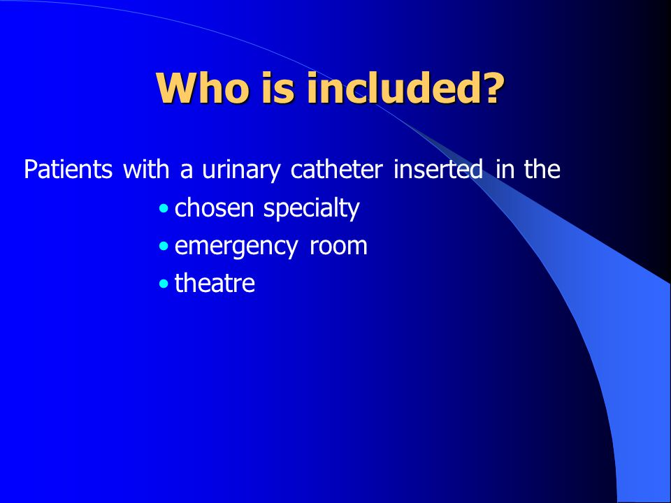Who is included Patients with a urinary catheter inserted in the