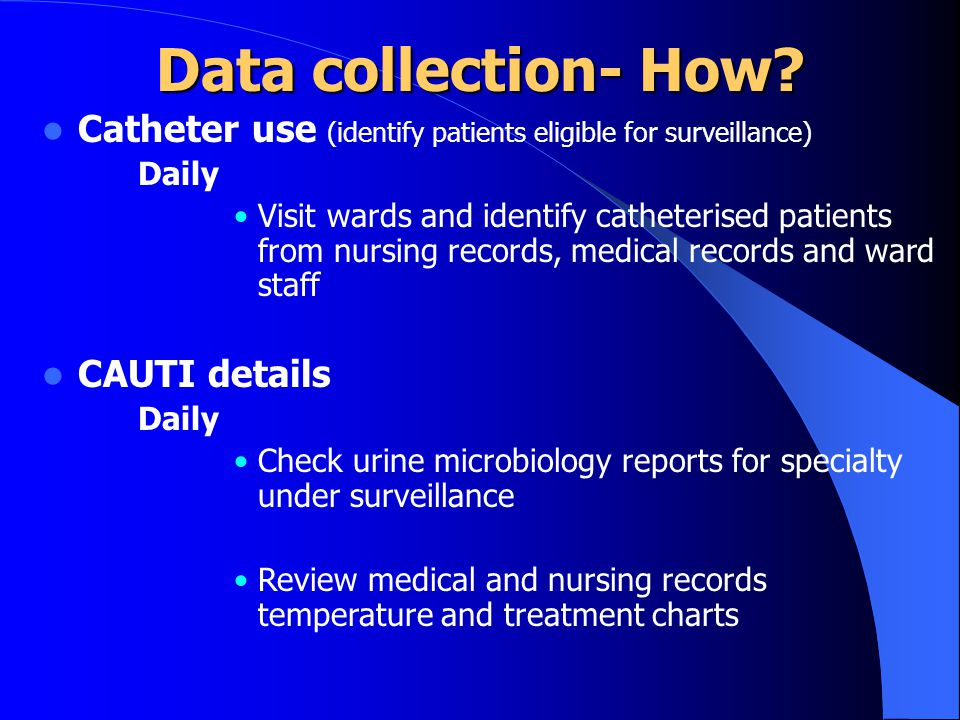 Data collection- How Catheter use (identify patients eligible for surveillance) Daily.