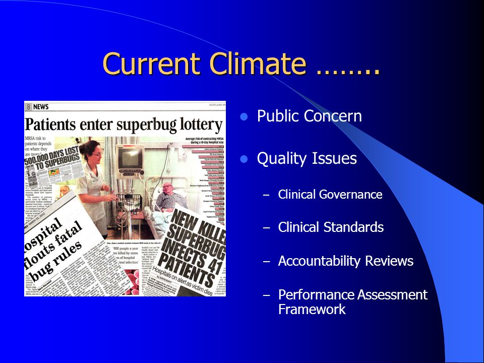 Current Climate …….. Public Concern Quality Issues Clinical Standards