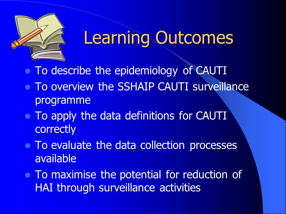 Learning Outcomes To describe the epidemiology of CAUTI