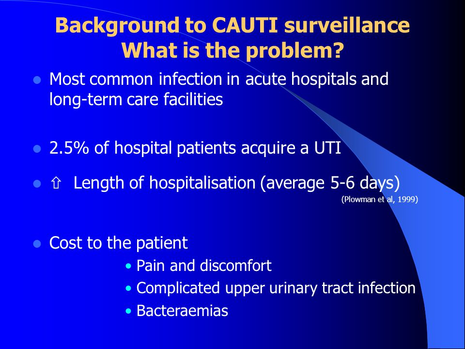 Background to CAUTI surveillance What is the problem