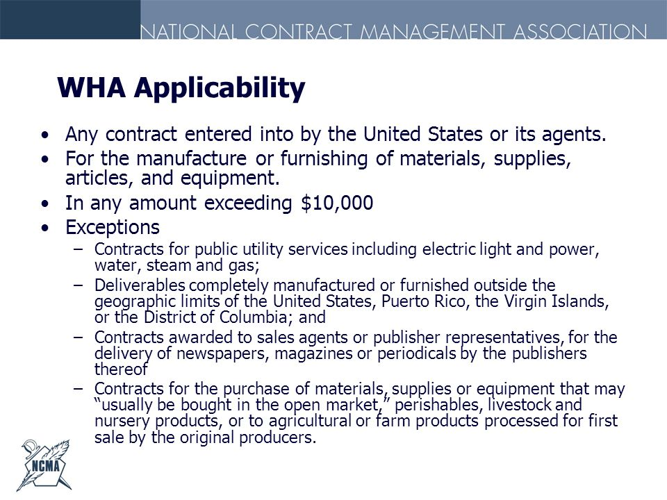 WHA Applicability Any contract entered into by the United States or its agents.