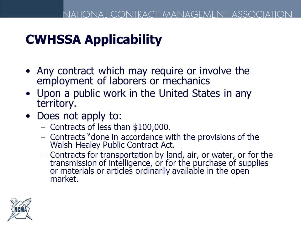 CWHSSA ApplicabilityAny contract which may require or involve the employment of laborers or mechanics.