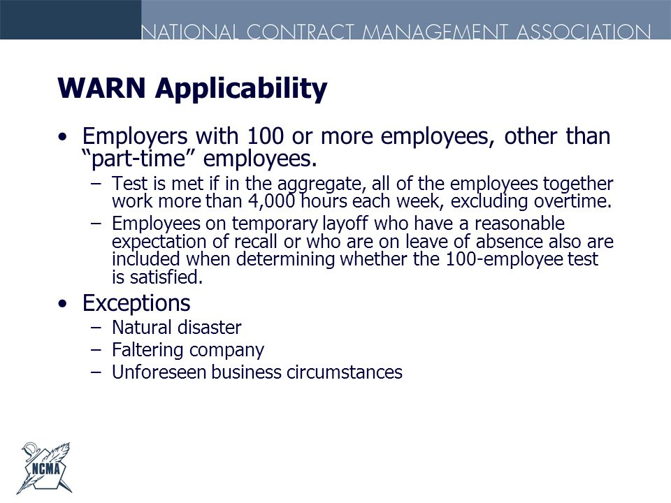 WARN Applicability Employers with 100 or more employees, other than part-time employees.