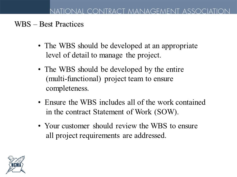 WBS – Best PracticesThe WBS should be developed at an appropriate level of detail to manage the project.