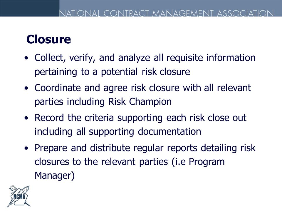 Closure Collect, verify, and analyze all requisite information pertaining to a potential risk closure.