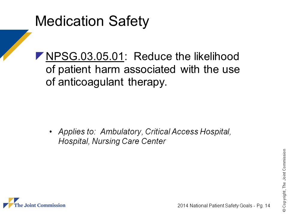 Medication Safety NPSG : Reduce the likelihood of patient harm associated with the use of anticoagulant therapy.