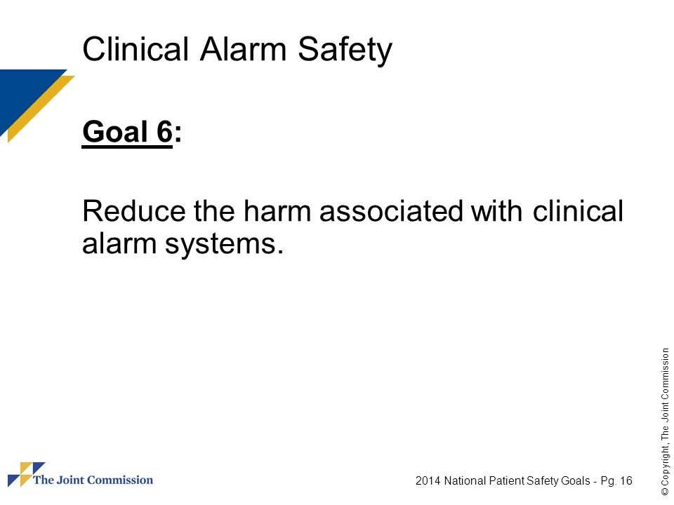 Clinical Alarm Safety Goal 6: Reduce the harm associated with clinical alarm systems.