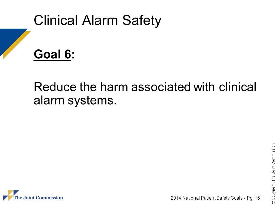 Clinical Alarm Safety Goal 6: Reduce the harm associated with clinical alarm systems.