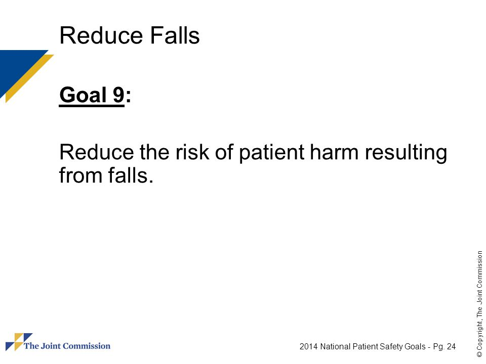 Reduce Falls Goal 9: Reduce the risk of patient harm resulting from falls.