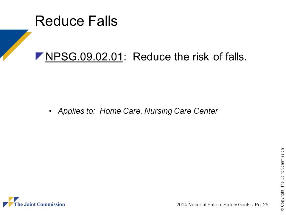 Reduce Falls NPSG.09.02.01: Reduce the risk of falls.