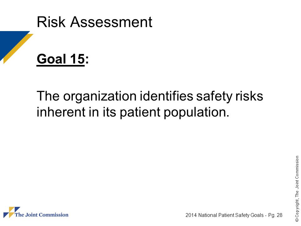 Risk Assessment Goal 15: The organization identifies safety risks inherent in its patient population.
