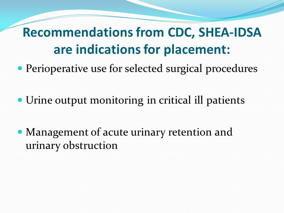 Recommendations from CDC, SHEA-IDSA are indications for placement: