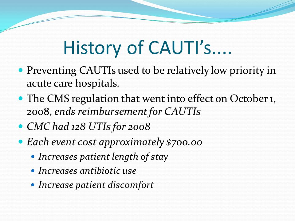 History of CAUTI's.... Preventing CAUTIs used to be relatively low priority in acute care hospitals.