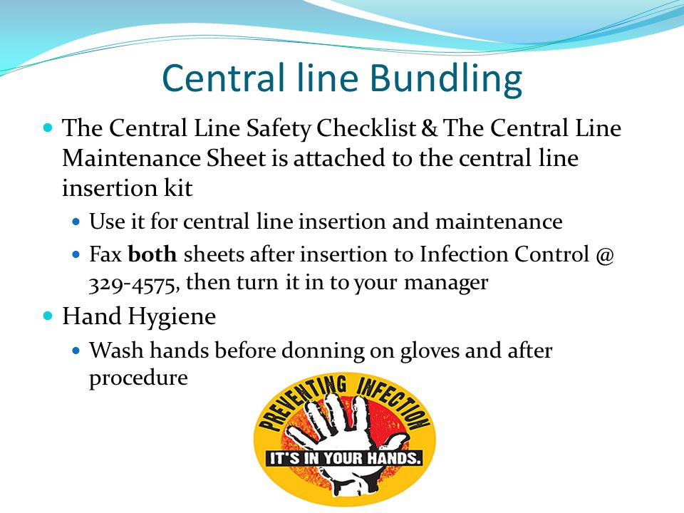 Central line Bundling The Central Line Safety Checklist & The Central Line Maintenance Sheet is attached to the central line insertion kit.
