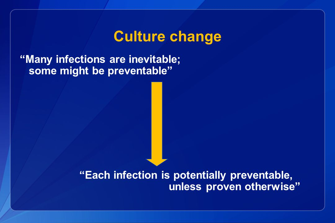 Culture change Many infections are inevitable;