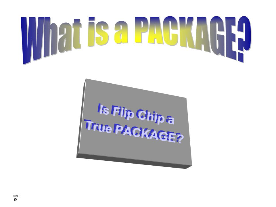 Is Flip Chip a True PACKAGE