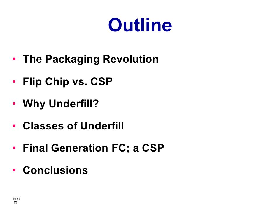 Outline The Packaging Revolution Flip Chip vs. CSP Why Underfill