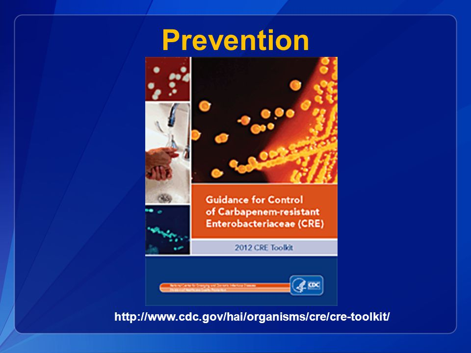 Prevention http://www.cdc.gov/hai/organisms/cre/cre-toolkit/