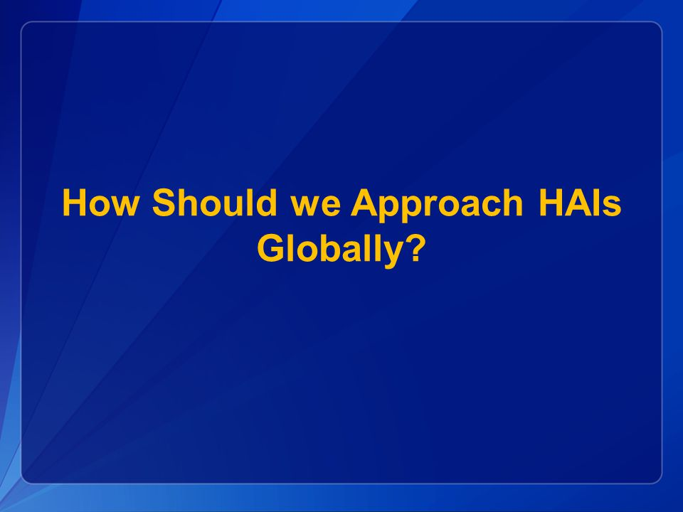 How Should we Approach HAIs Globally
